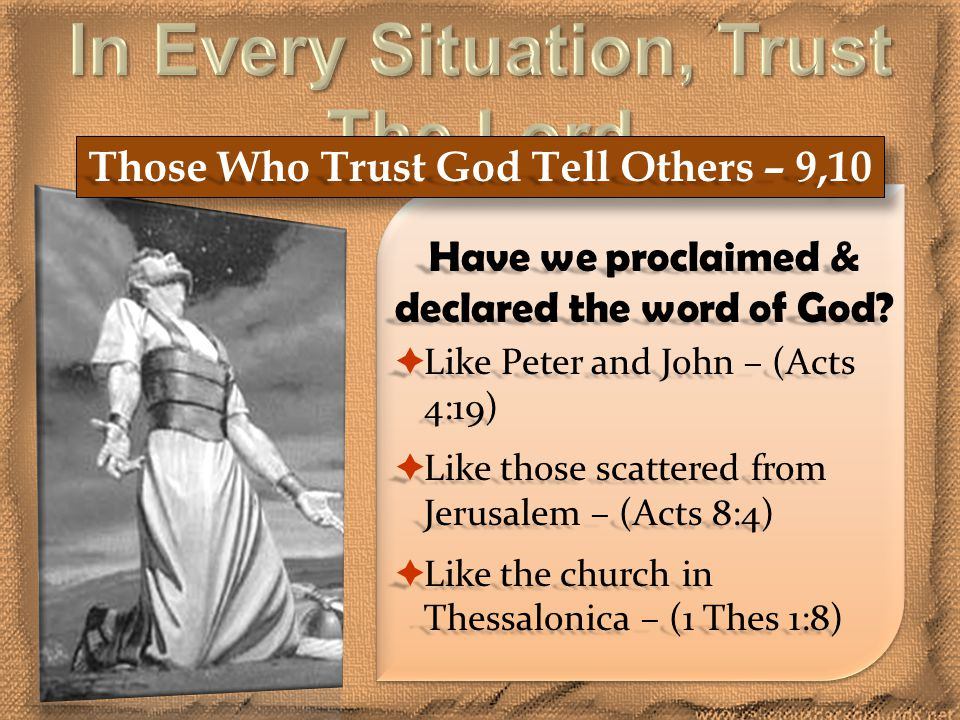 Those Who Trust God Tell Others – 9,10 Have we proclaimed & declared the word of God.