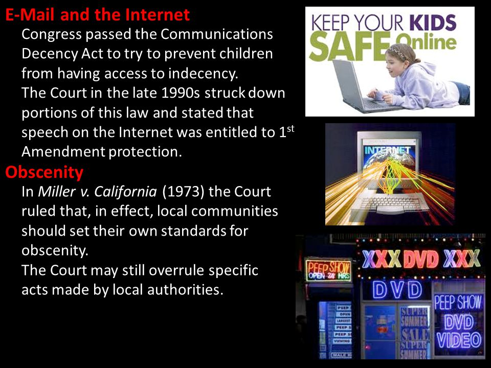 E-Mail and the Internet Congress passed the Communications Decency Act to try to prevent children from having access to indecency.
