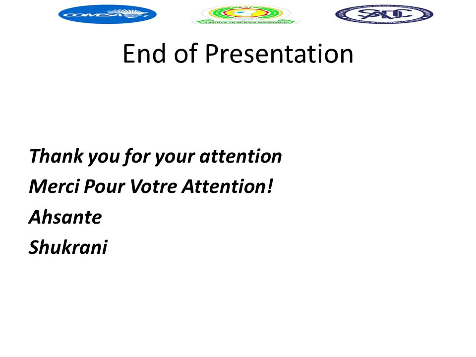 End of Presentation Thank you for your attention Merci Pour Votre Attention! Ahsante Shukrani