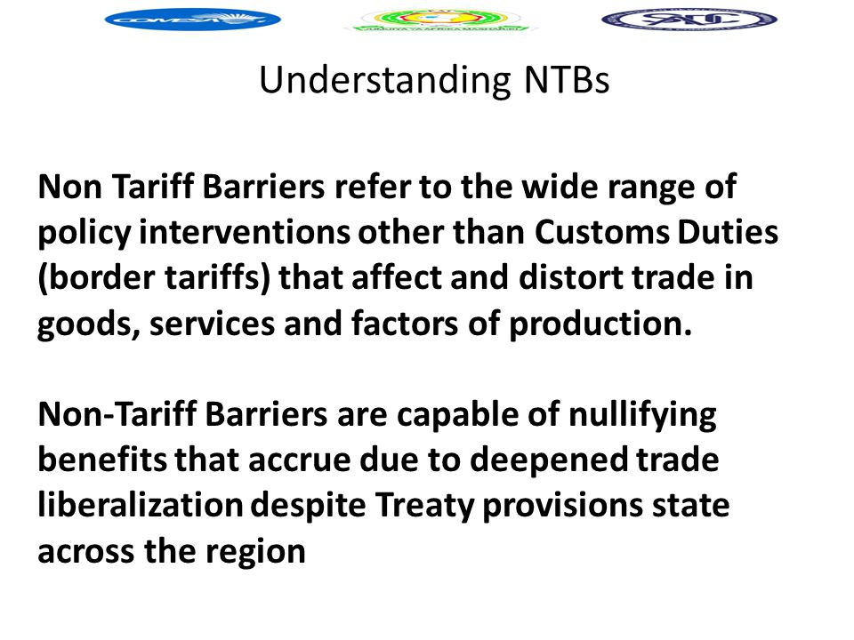 Understanding NTBs Non Tariff Barriers refer to the wide range of policy interventions other than Customs Duties (border tariffs) that affect and dist