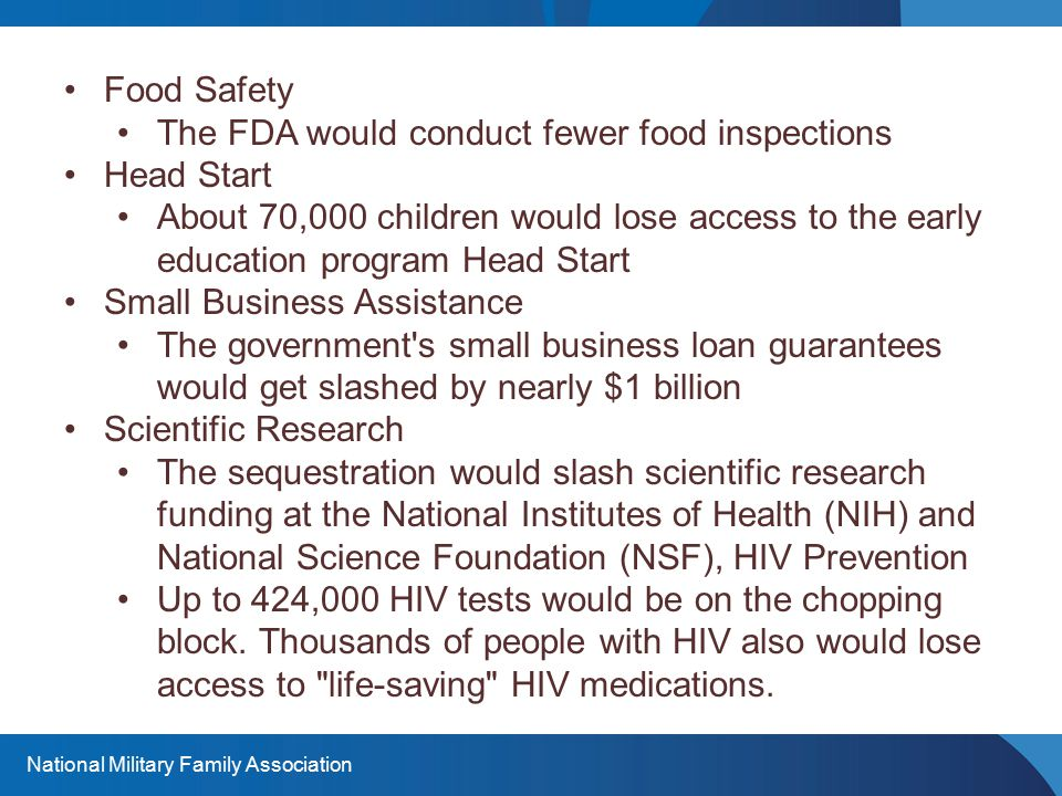 National Military Family Association Food Safety The FDA would conduct fewer food inspections Head Start About 70,000 children would lose access to th