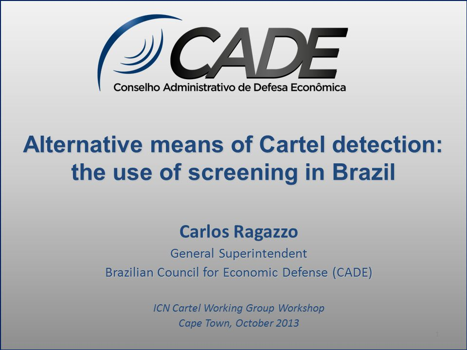 Alternative means of Cartel detection: the use of screening in Brazil Carlos Ragazzo General Superintendent Brazilian Council for Economic Defense (CA
