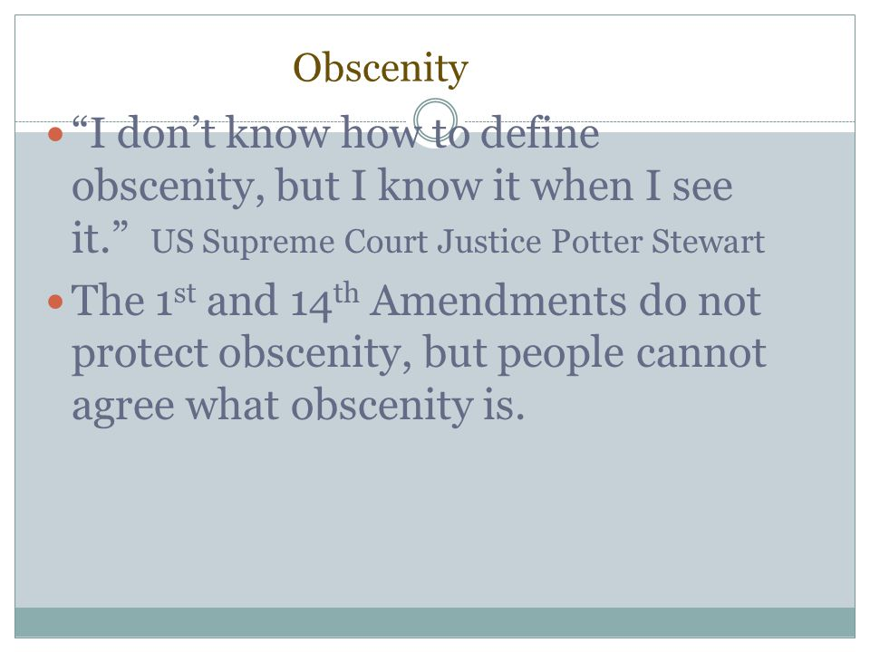 """Obscenity """"I don't know how to define obscenity, but I know it when I see it."""" US Supreme Court Justice Potter Stewart The 1 st and 14 th Amendments d"""