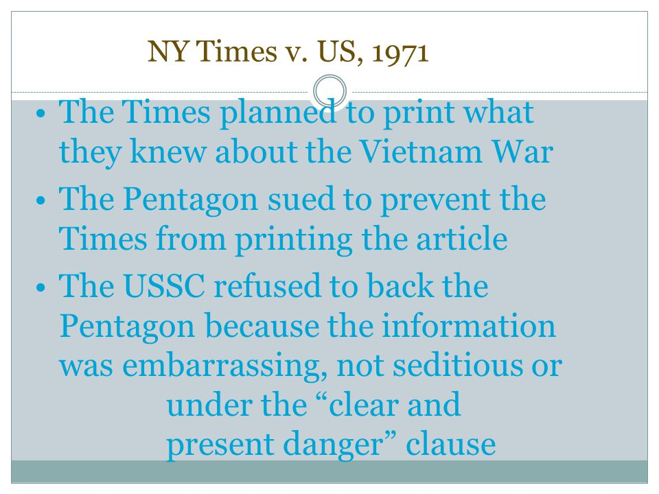 NY Times v. US, 1971 The Times planned to print what they knew about the Vietnam War The Pentagon sued to prevent the Times from printing the article