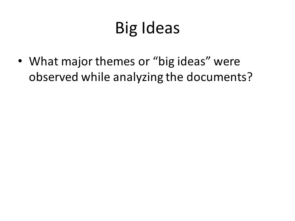 Big Ideas What major themes or big ideas were observed while analyzing the documents