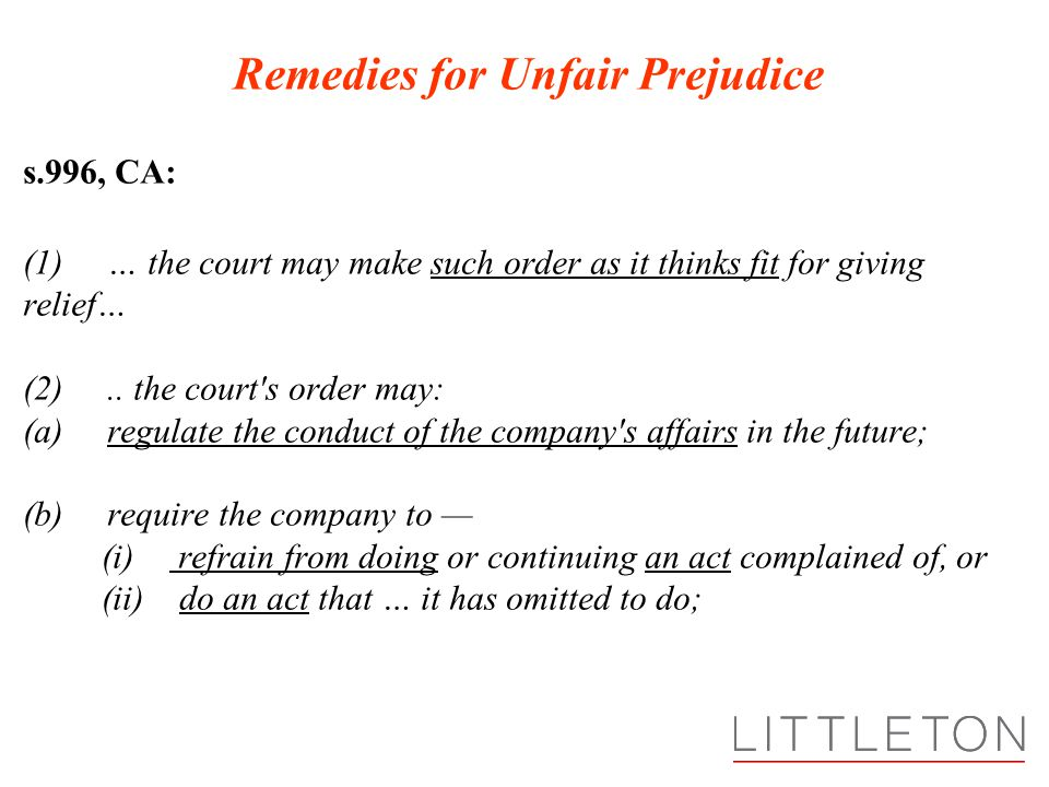 Remedies for Unfair Prejudice s.996, CA: (1) … the court may make such order as it thinks fit for giving relief… (2)..