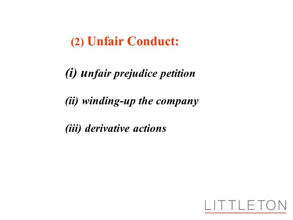 (2) Unfair Conduct: (i) u nfair prejudice petition (ii) winding-up the company (iii) derivative actions