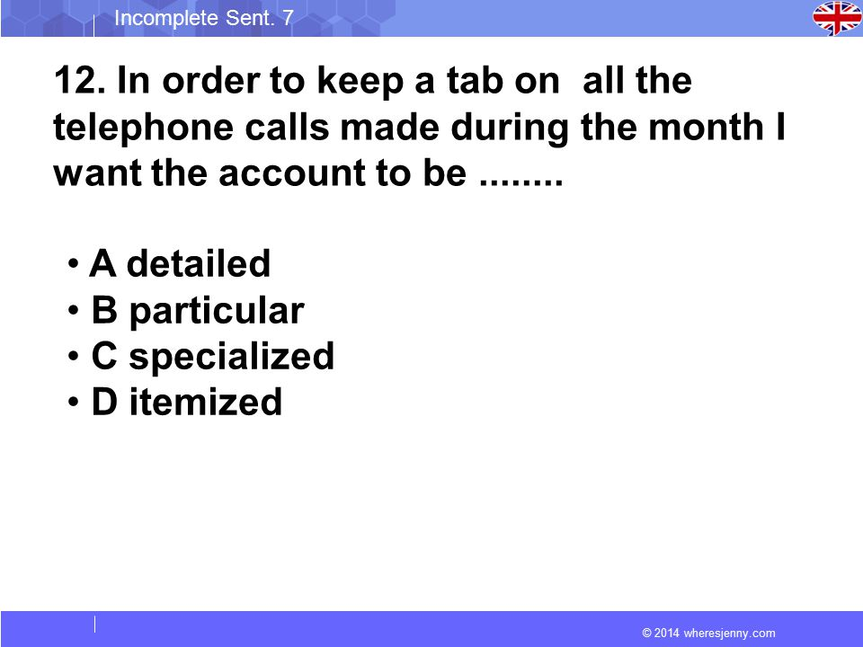 © 2014 wheresjenny.com Incomplete Sent. 7 12. In order to keep a tab on all the telephone calls made during the month I want the account to be........