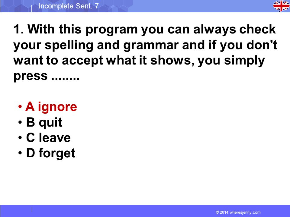 © 2014 wheresjenny.com Incomplete Sent. 7 1. With this program you can always check your spelling and grammar and if you don't want to accept what it