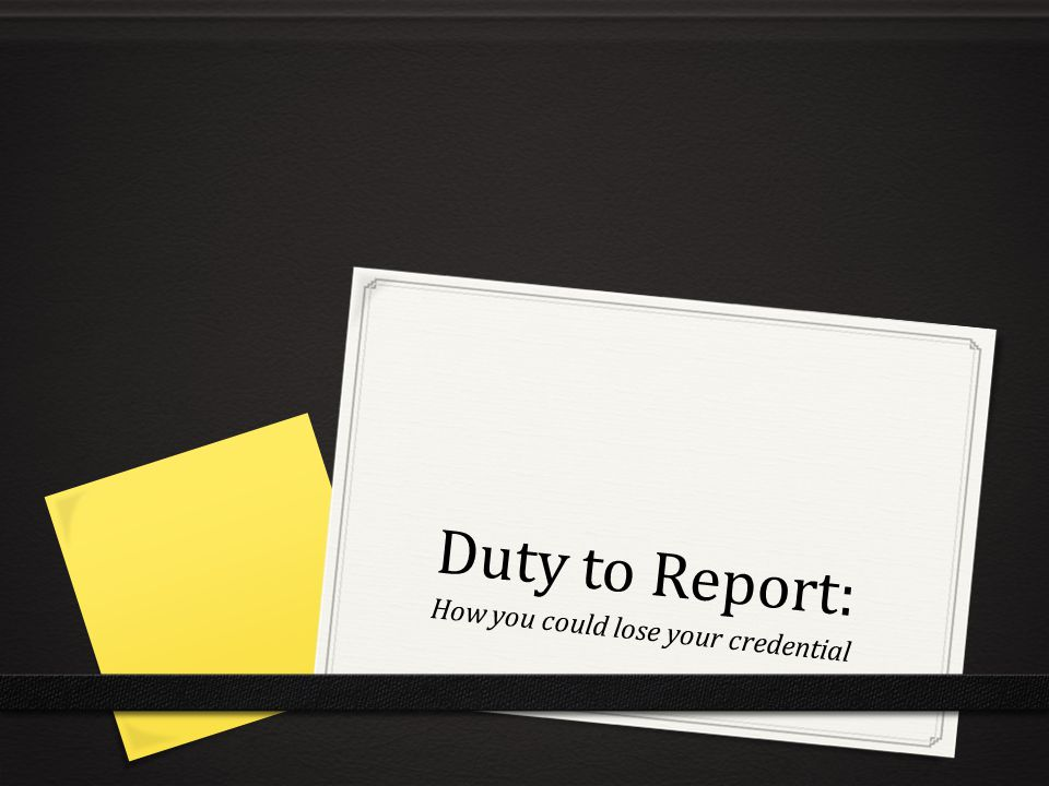 Duty to Report: How you could lose your credential