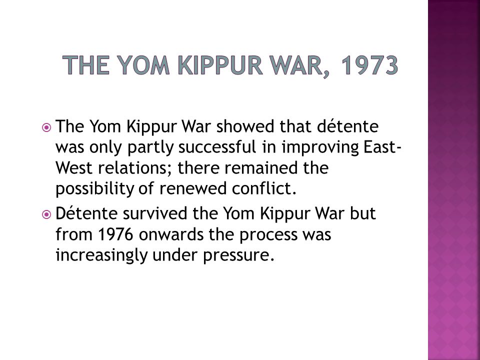  The Yom Kippur War showed that détente was only partly successful in improving East- West relations; there remained the possibility of renewed conflict.
