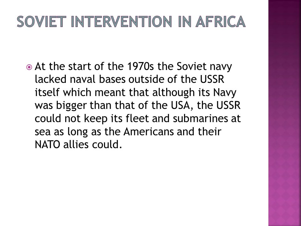  At the start of the 1970s the Soviet navy lacked naval bases outside of the USSR itself which meant that although its Navy was bigger than that of the USA, the USSR could not keep its fleet and submarines at sea as long as the Americans and their NATO allies could.