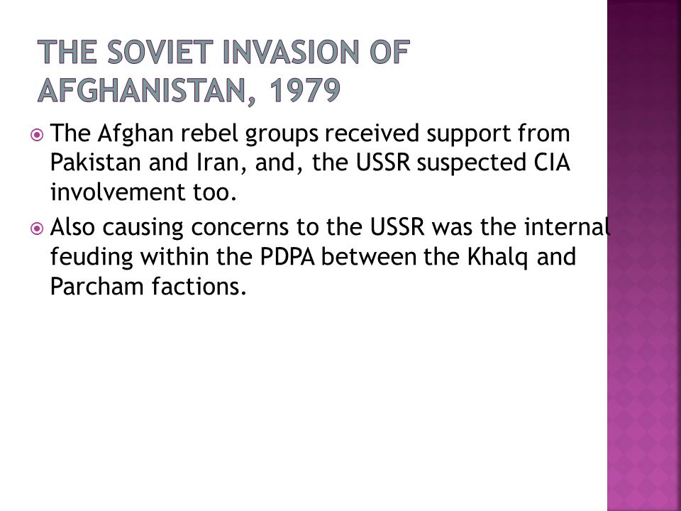  The Afghan rebel groups received support from Pakistan and Iran, and, the USSR suspected CIA involvement too.