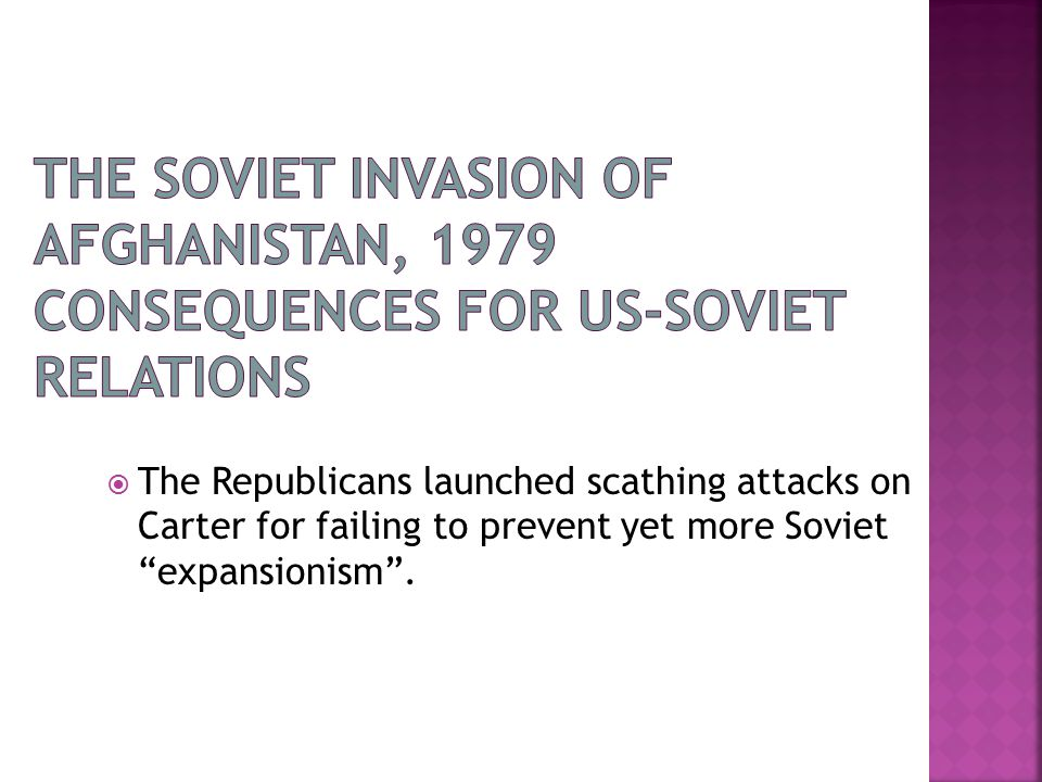  The Republicans launched scathing attacks on Carter for failing to prevent yet more Soviet expansionism .