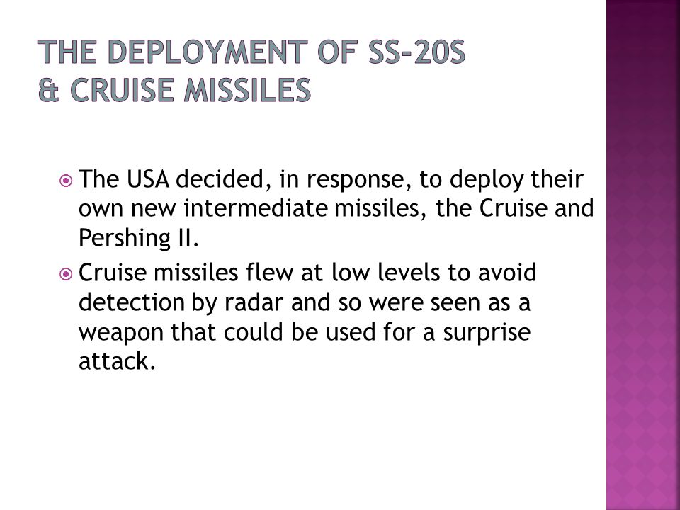  The USA decided, in response, to deploy their own new intermediate missiles, the Cruise and Pershing II.