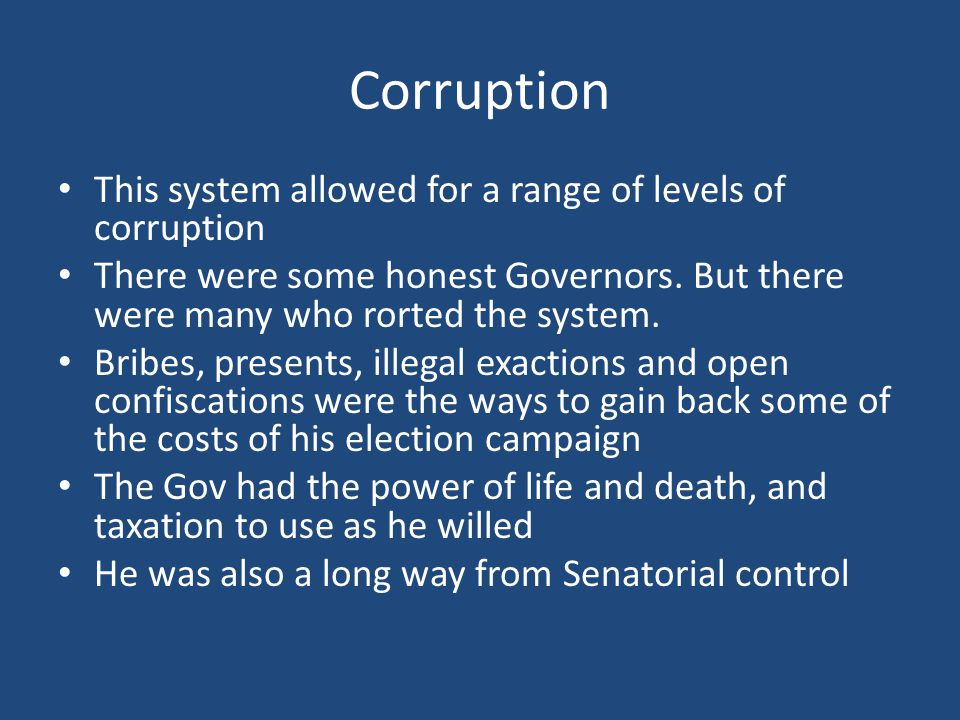 Corruption This system allowed for a range of levels of corruption There were some honest Governors. But there were many who rorted the system. Bribes