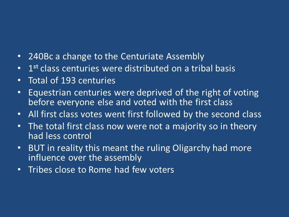 240Bc a change to the Centuriate Assembly 1 st class centuries were distributed on a tribal basis Total of 193 centuries Equestrian centuries were dep
