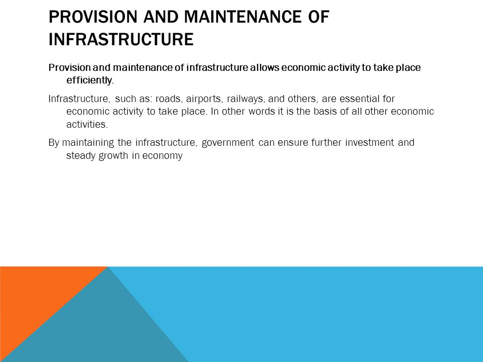 PROVISION AND MAINTENANCE OF INFRASTRUCTURE Provision and maintenance of infrastructure allows economic activity to take place efficiently. Infrastruc