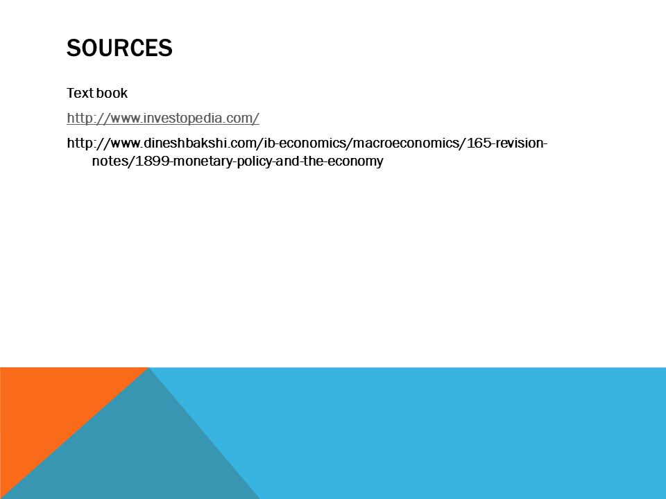 SOURCES Text book http://www.investopedia.com/ http://www.dineshbakshi.com/ib-economics/macroeconomics/165-revision- notes/1899-monetary-policy-and-th