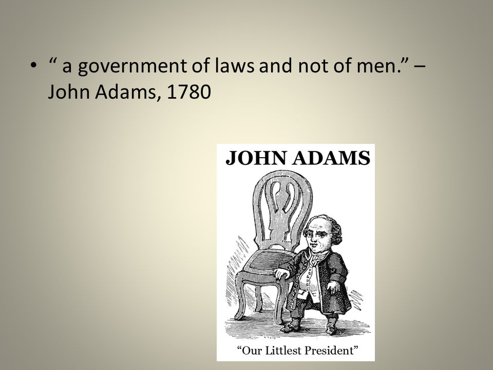 """"""" a government of laws and not of men."""" – John Adams, 1780"""