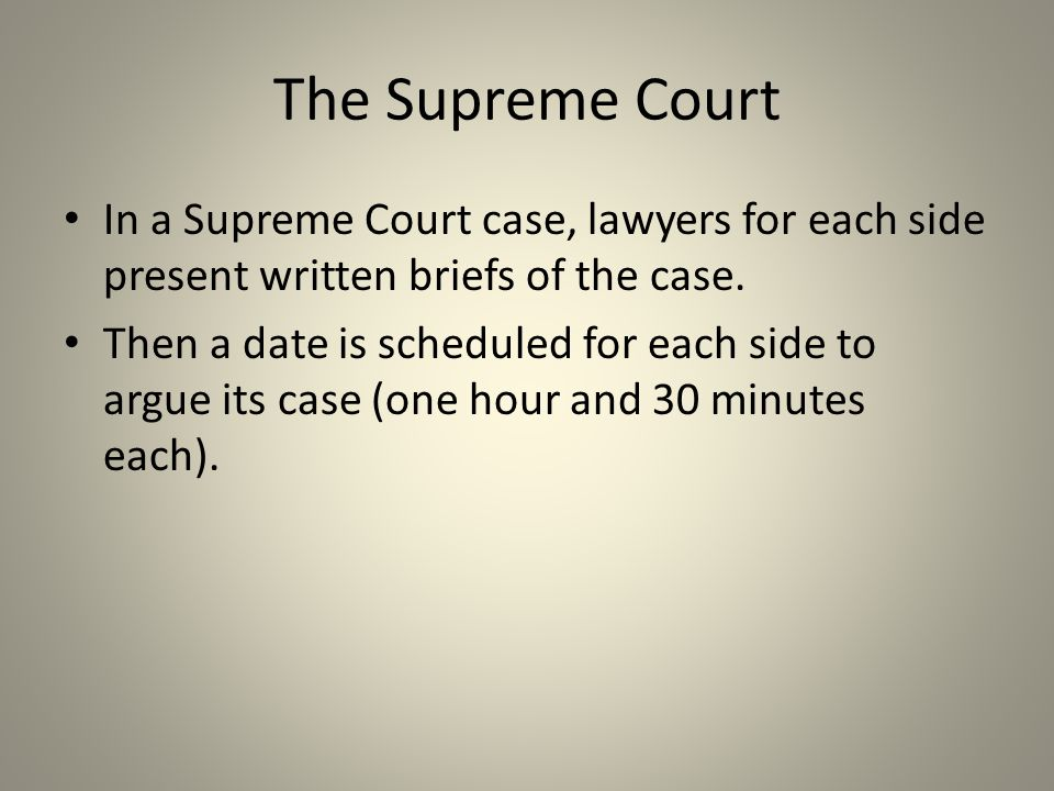 The Supreme Court In a Supreme Court case, lawyers for each side present written briefs of the case.