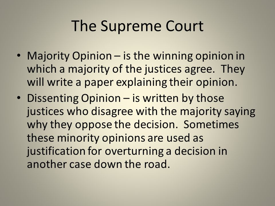 The Supreme Court Majority Opinion – is the winning opinion in which a majority of the justices agree.
