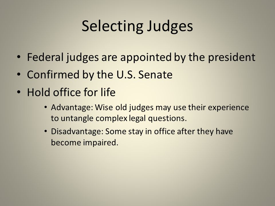 Selecting Judges Federal judges are appointed by the president Confirmed by the U.S.