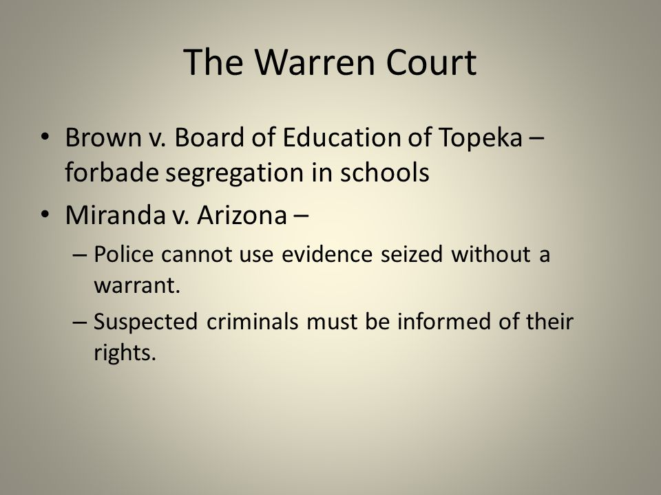 The Warren Court Brown v. Board of Education of Topeka – forbade segregation in schools Miranda v.