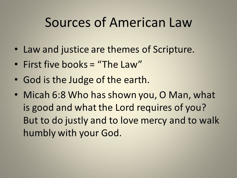 """Sources of American Law Law and justice are themes of Scripture. First five books = """"The Law"""" God is the Judge of the earth. Micah 6:8 Who has shown y"""