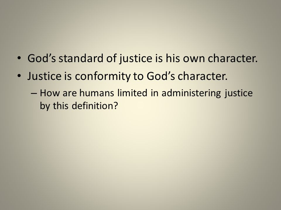 God's standard of justice is his own character. Justice is conformity to God's character.
