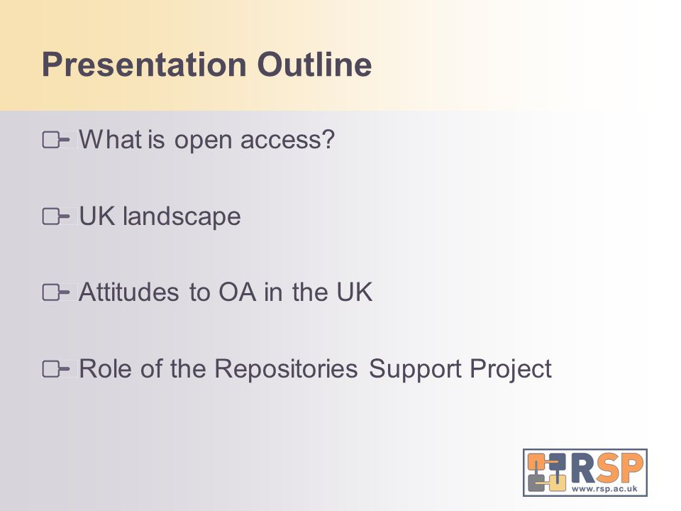 Presentation Outline What is open access? UK landscape Attitudes to OA in the UK Role of the Repositories Support Project