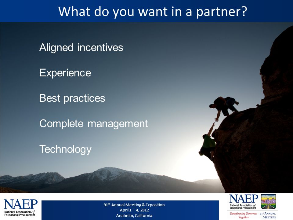 91 st Annual Meeting & Exposition April 1 – 4, 2012 Anaheim, California 91 st Annual Meeting & Exposition April 1 – 4, 2012 Anaheim, California What do you want in a partner.