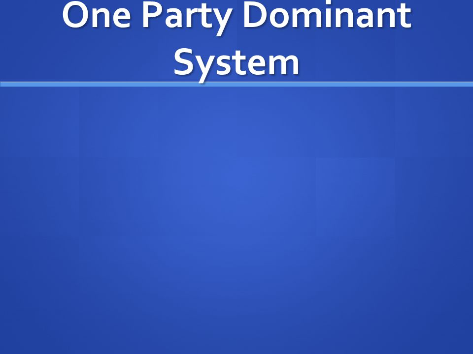One Party Dominant System