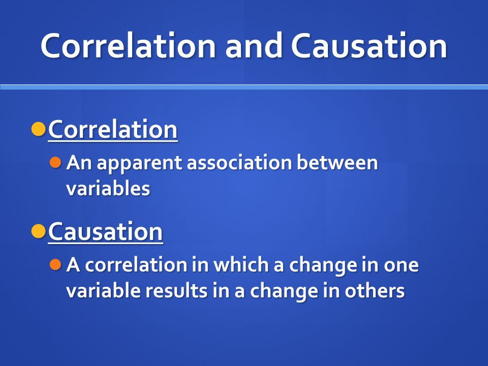 Correlation and Causation Correlation Correlation An apparent association between variables An apparent association between variables Causation Causat