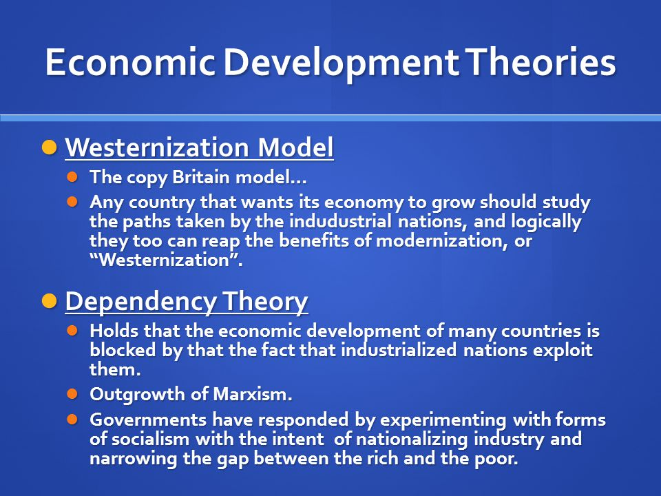 Economic Development Theories Westernization Model Westernization Model The copy Britain model… The copy Britain model… Any country that wants its eco