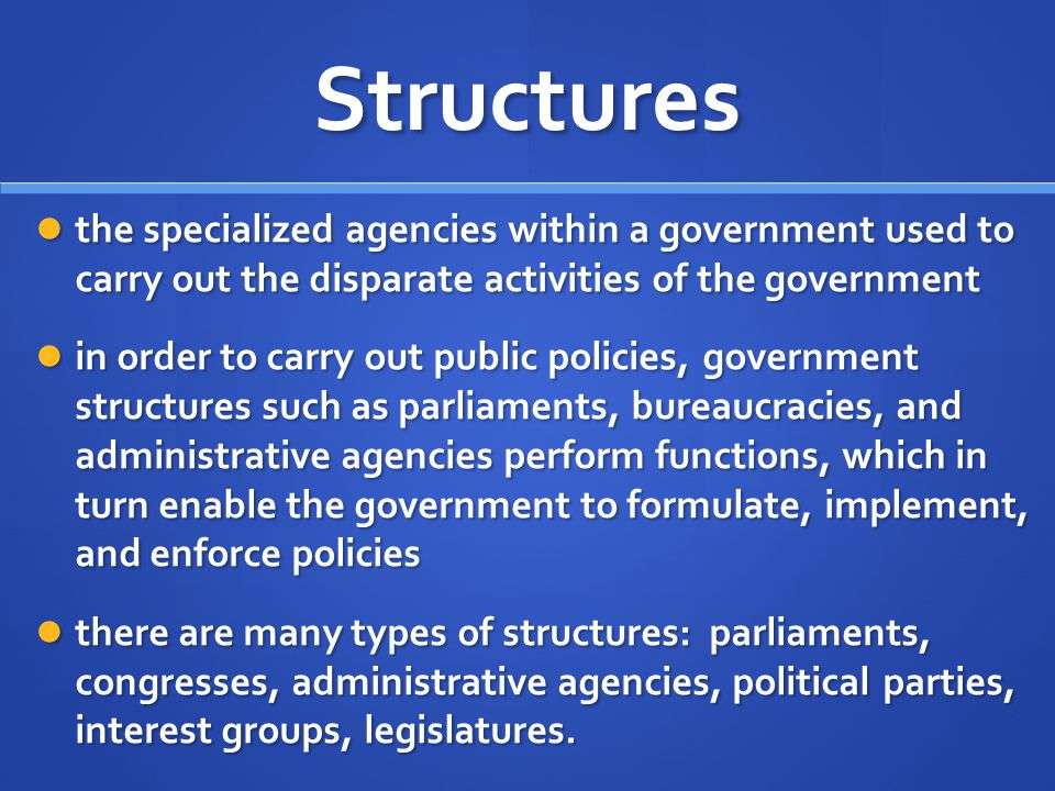 Structures the specialized agencies within a government used to carry out the disparate activities of the government the specialized agencies within a