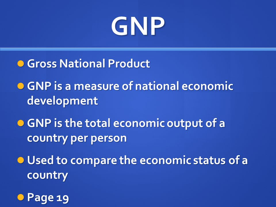 GNP Gross National Product Gross National Product GNP is a measure of national economic development GNP is a measure of national economic development