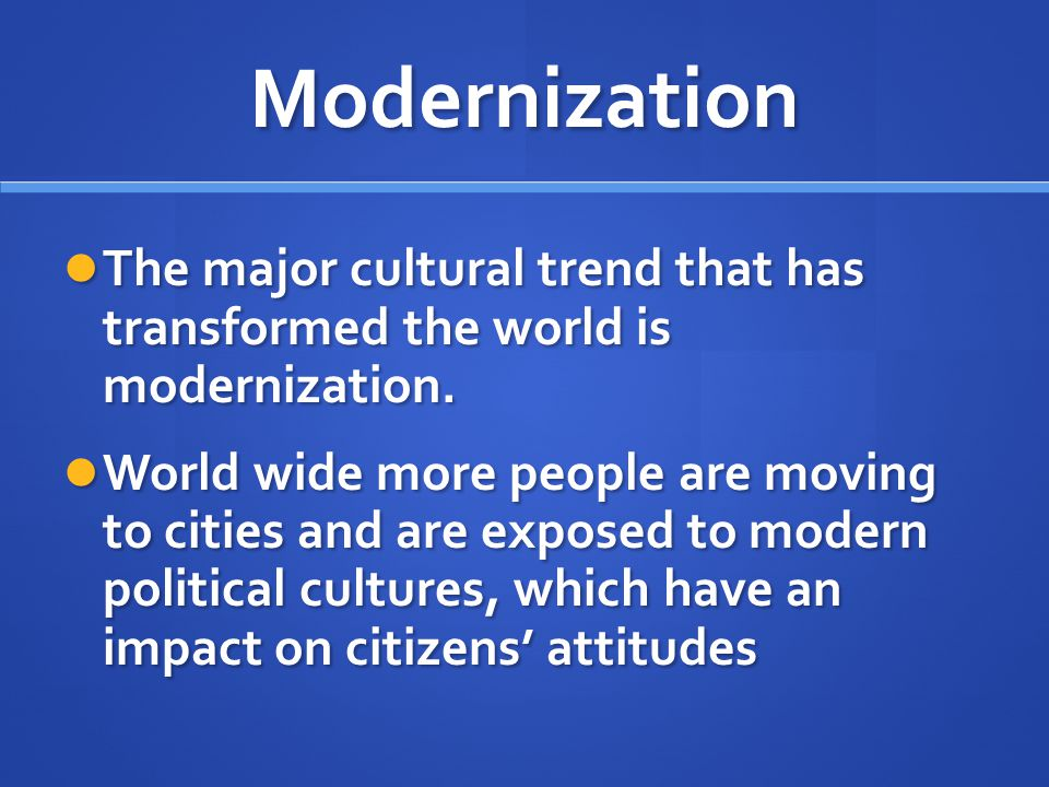 Modernization The major cultural trend that has transformed the world is modernization. The major cultural trend that has transformed the world is mod