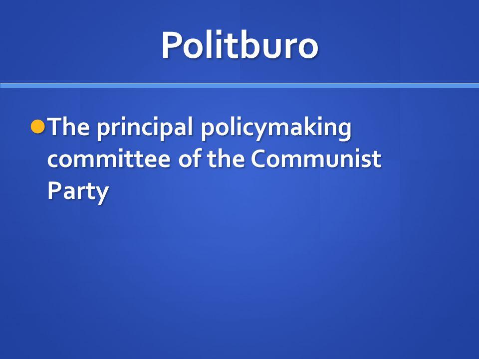 Politburo The principal policymaking committee of the Communist Party The principal policymaking committee of the Communist Party