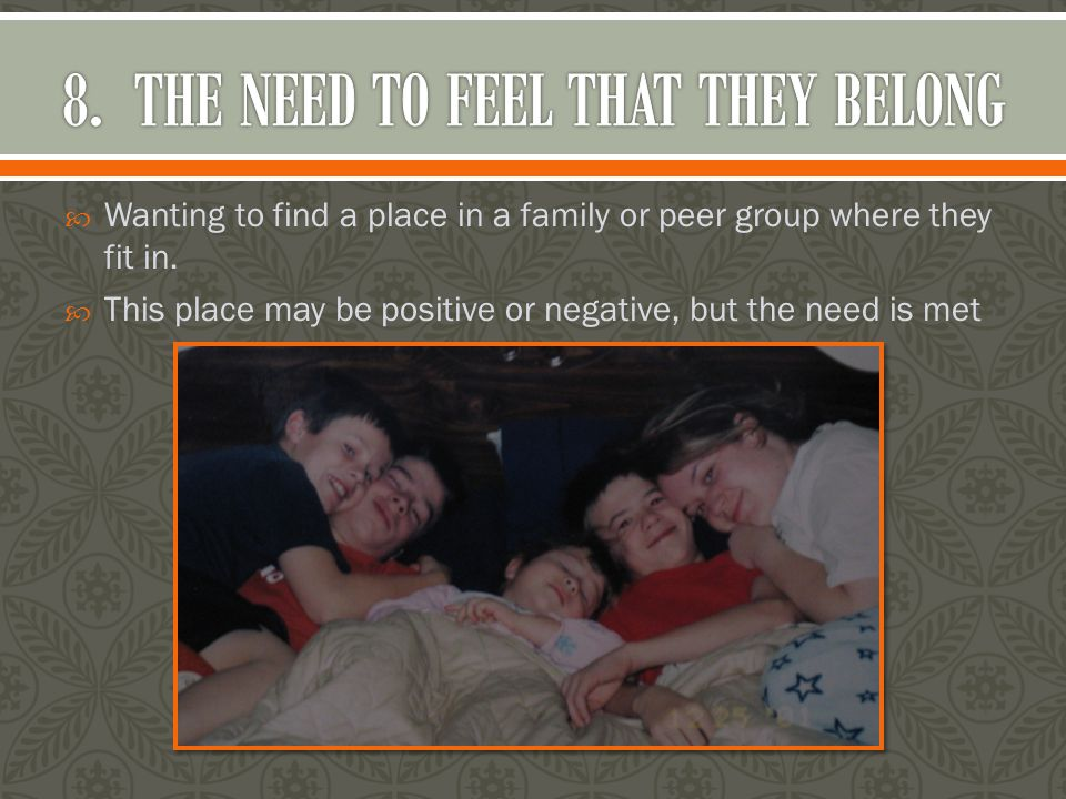  Wanting to find a place in a family or peer group where they fit in.
