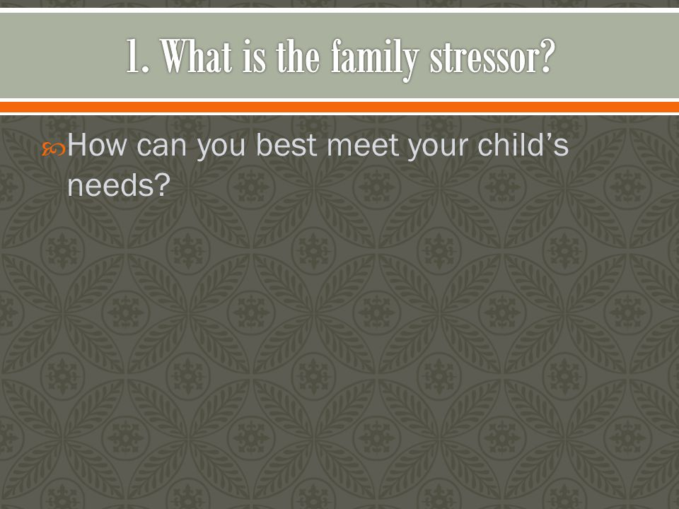  How can you best meet your child's needs?