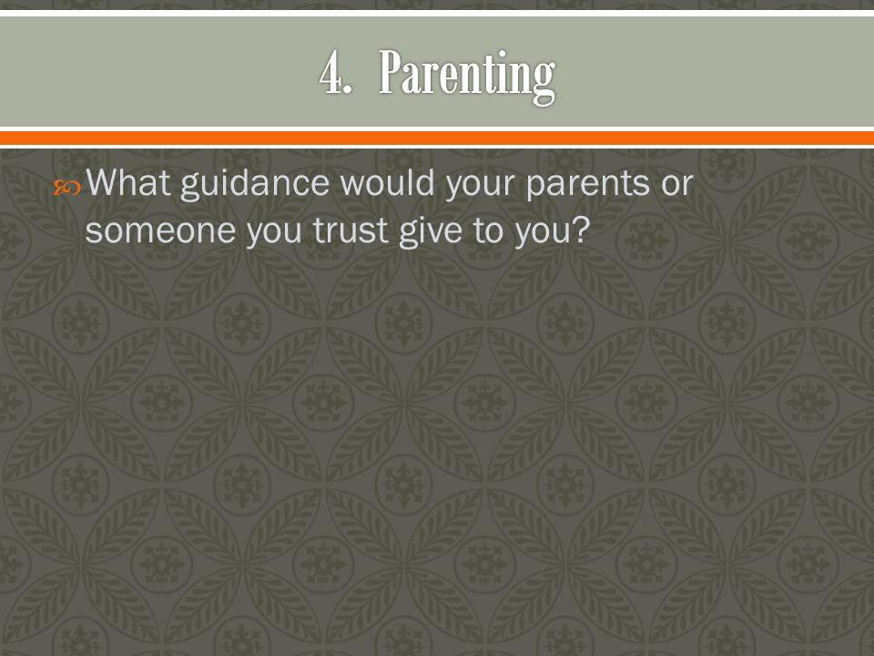  What guidance would your parents or someone you trust give to you