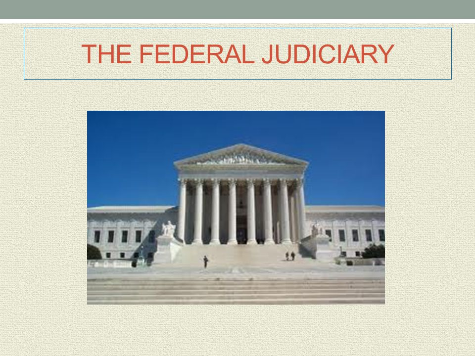 THE FEDERAL JUDICIARY: THE DISTRICT COURTS There are 665 judges in 94 district courts, located in each of the 50 states, the District of Columbia, and Puerto Rico.