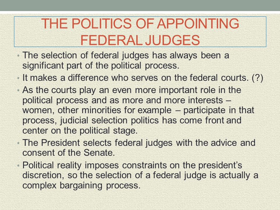 The selection of federal judges has always been a significant part of the political process. It makes a difference who serves on the federal courts. (