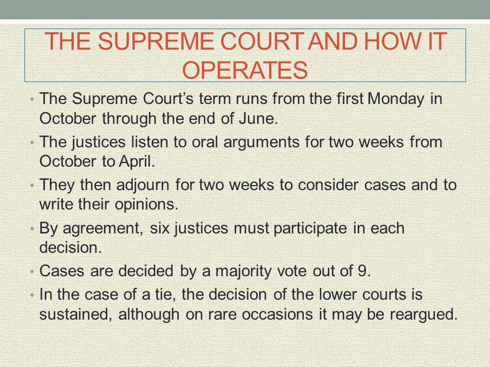 The Supreme Court's term runs from the first Monday in October through the end of June. The justices listen to oral arguments for two weeks from Octob