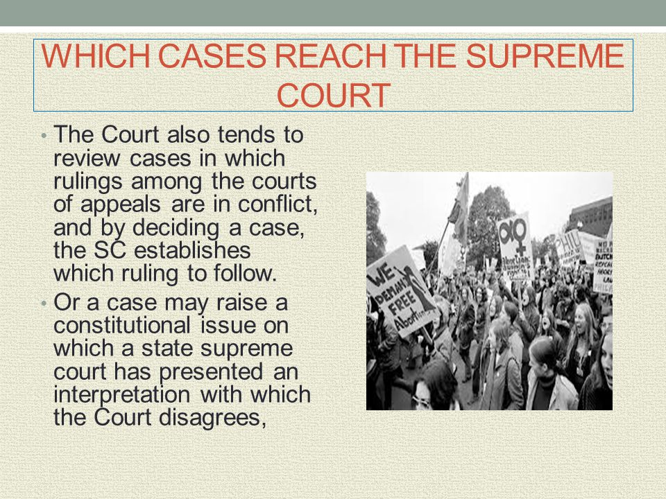 WHICH CASES REACH THE SUPREME COURT The Court also tends to review cases in which rulings among the courts of appeals are in conflict, and by deciding