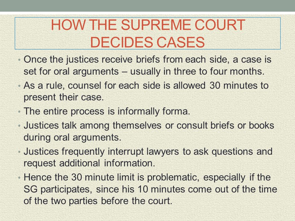 Once the justices receive briefs from each side, a case is set for oral arguments – usually in three to four months. As a rule, counsel for each side