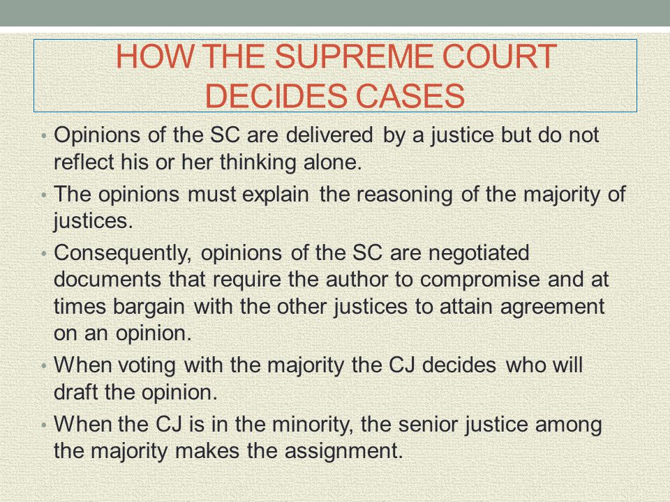 HOW THE SUPREME COURT DECIDES CASES Opinions of the SC are delivered by a justice but do not reflect his or her thinking alone. The opinions must expl