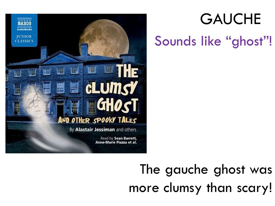 """Sounds like """"ghost""""! The gauche ghost was more clumsy than scary! GAUCHE"""