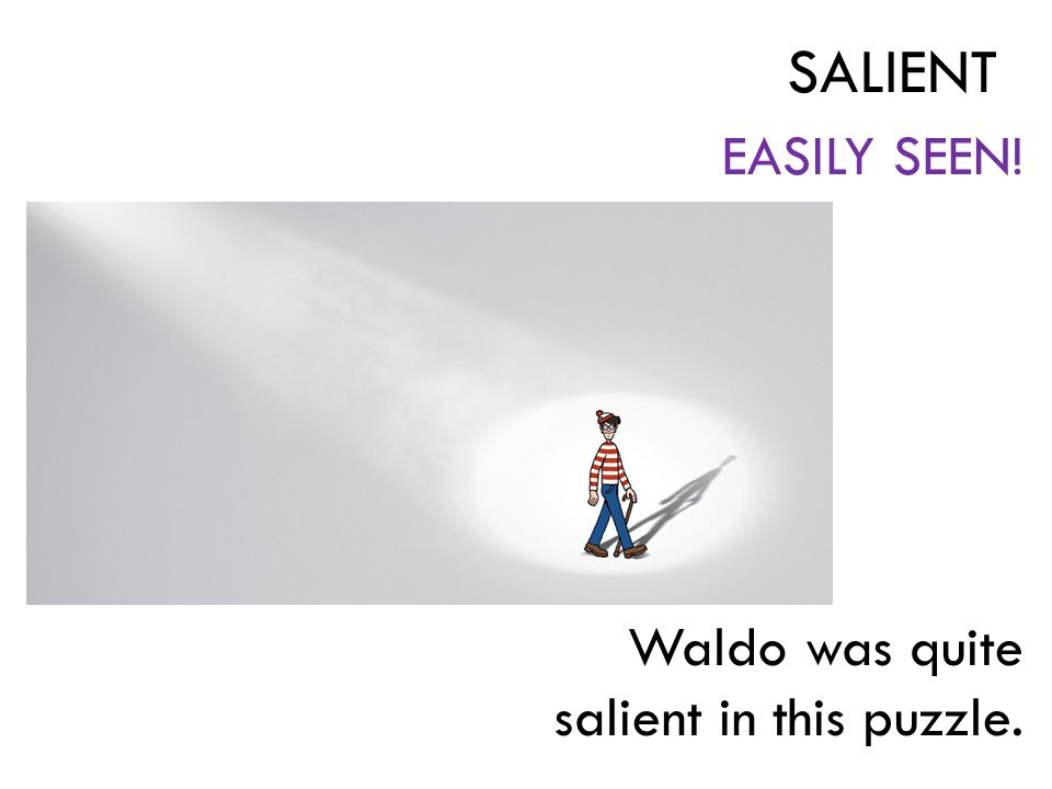EASILY SEEN! Waldo was quite salient in this puzzle. SALIENT